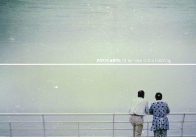 Album Review: Postcards – I'll Be Here In The Morning